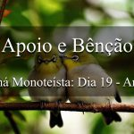 Apoio e Bênção (Maná Monoteísta - Dia 19 - Ano 1)