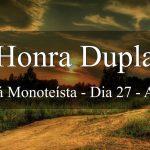 Honra Dupla (Maná Monoteísta - Dia 27 - Ano 1)