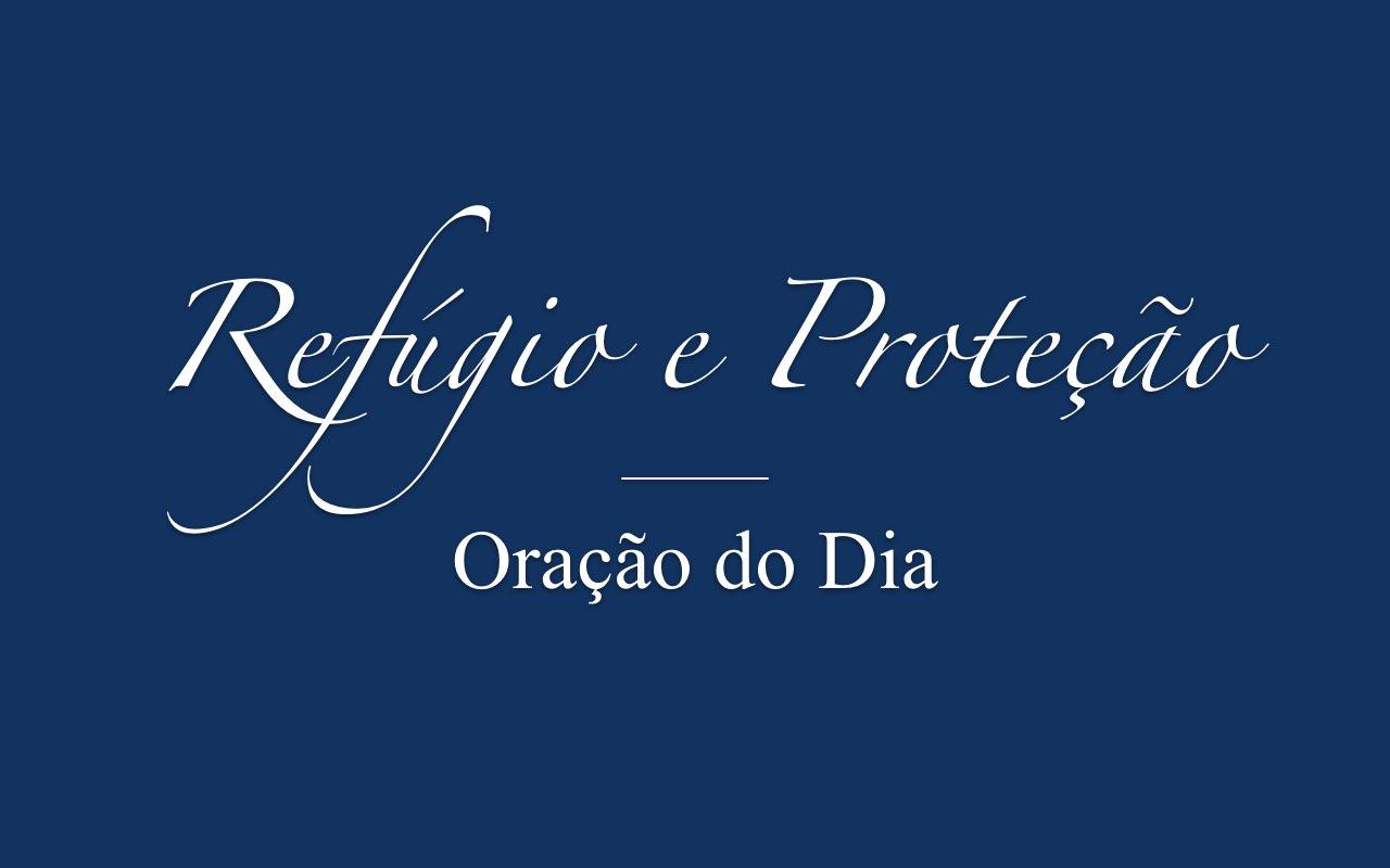 Versículo Bíblico De Proteção: Refúgio E Proteção (Oração Do Dia)